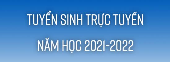 Trang đăng ký tuyển sinh trực tuyến – năm học 2021-2022